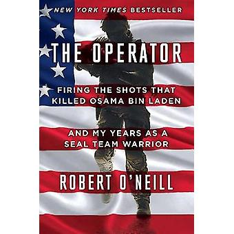 The Operator - Firing the Shots That Killed Osama Bin Laden and My Yea
