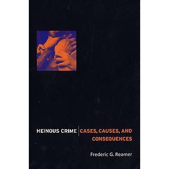 Heinous Crime - Cases - Causes and Consequences by Frederic G. Reamer