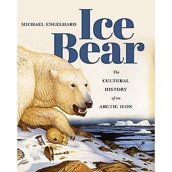 Gelo urso - a história Cultural de um ícone do Ártico por Michael Engelhard