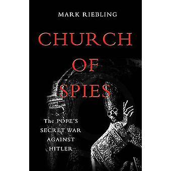 Chiesa di spie - guerra segreta del Papa contro Hitler di Mark Rieblin