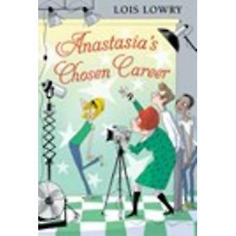Anastasia's Chosen Career by Lois Lowry - 9780544668577 Book