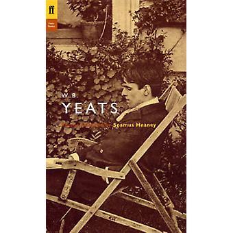W. B. Yeats - Gedichte ausgewählt von Seamus Heaney (Main) von W. B. Yeats-