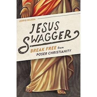 Jesus Swagger - Break Free from Poser Christianity by Jarrid Wilson -