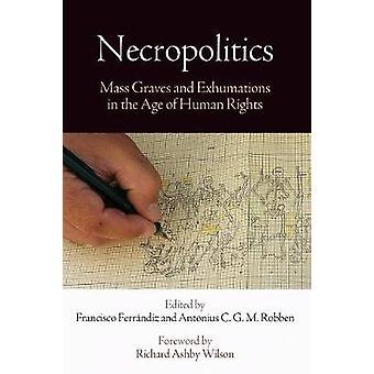 Necropolitics - masse graver og Exhumations i en alder av menneskerettigheter