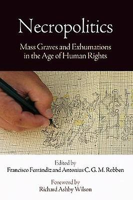 Necropolitics - Mass Graves and Exhumations in the Age of Human Rights