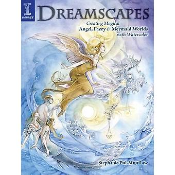 Dreamscapes - Creating Magical Angel Faery and Mermaid Worlds with Wat