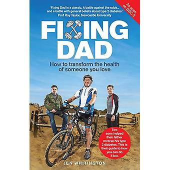 Fixing Dad - How to Transform the Health of Someone You Love by Jen Wh