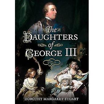 The Daughters of George III by Dorothy Margaret Stuart - 978178155485