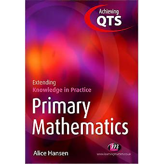 Primary Mathematics - Extending Knowledge in Practice by Alice Earnsha