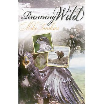 Running Wild by Mike Tomkies - 9781849951234 Book
