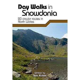 Day Walks in Snowdonia - 20 Circular Routes in North Wales by Tom Hutt