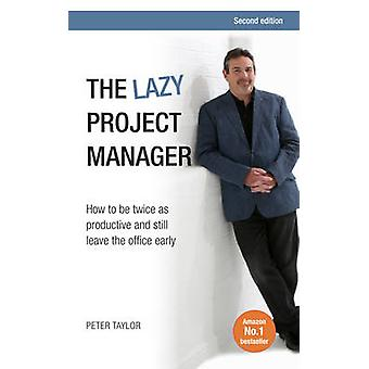 The Lazy Project Manager - How to be Twice as Productive and Still Lea