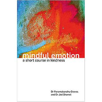 Mindful Emotion - A Short Course in Kindness by Paramabandhu Groves -