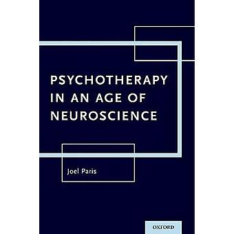 Psychotherapy in An Age of Neuroscience by Joel Paris - 9780190601010