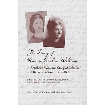The Diary of Nannie Haskins Williams - A Southern Woman's Story of Reb