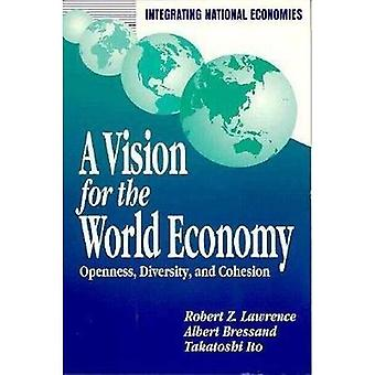 A Vision for the World Economy: Openness, Diversity, and Cohesion (Integrating National Economies)