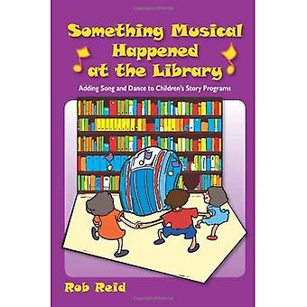 Something Musical Happened at the Library: Adding Song and Dance to Children's Story Programs