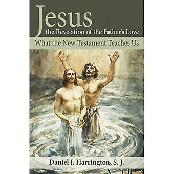 Jesus, the Revelation of the Father's Love: What the New Testament Teaches Us