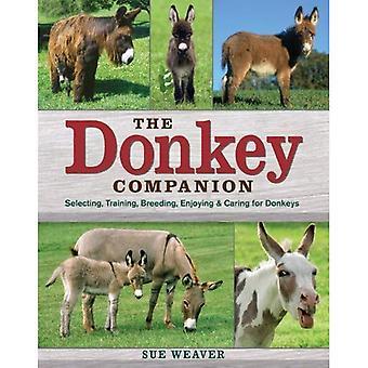 Le compagnon de l'âne: Sélection, formation, reproduction, appréciant et s'occuper des ânes
