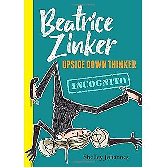 Beatrice Zinker, Upside Down Thinker: Incognito (Beatrice Zinker, Upside Down Thinker)