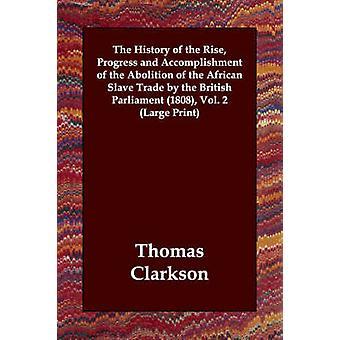 Historien om den stigende fremskridt og realisering af afskaffelsen af den afrikanske slavehandel britiske parlament 1808 vol. 2 ved Clarkson & Thomas