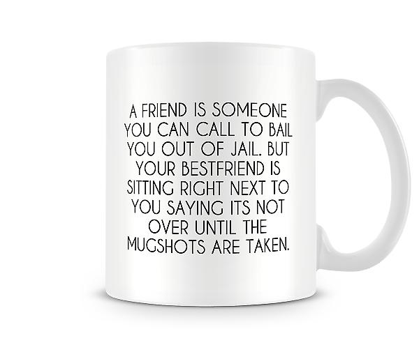 A Friend Is Someone Who You Can Call To Bail You Out Mug