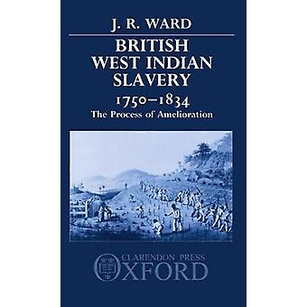 British West Indian Slavery 17501834 The Process of Amelioration by Ward & J. R.