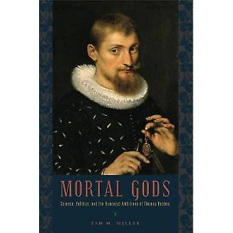 Mortal Gods Science Politics and the Humanist Ambitions of Thomas Hobbes by Miller & Ted H.