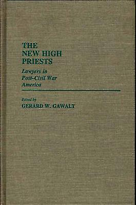 The nouveau High Priests Lawyers in PostCivil War America by Gawalt & Gerald