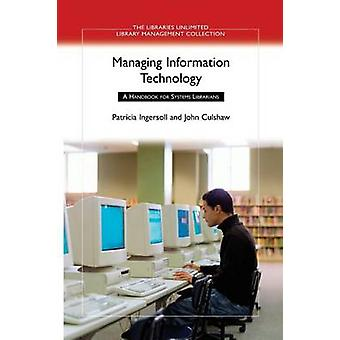 Managing Information Technology A Handbook for Systems Librarians by Ingersoll & Patricia