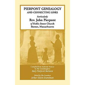 Pierpont Genealogy and Connecting Lines Particularly Rev. John Pierpont of Hollis Street Church Boston Massachusetts by Barnum & Mary Pierpont