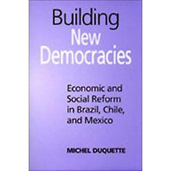 Building New Democracies Economic and Social Reform in Brazil Chile and Mexico by Duquette & Michel