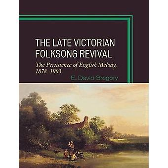 Late Victorian Folksong Revival The Persistence of English Melody 18781903 by Gregory & E. David