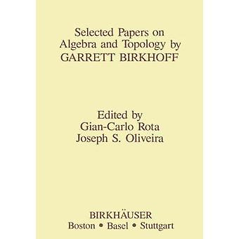 Selected Papers on Algebra and Topology by Garrett Birkhoff by Oliveira & J.S.