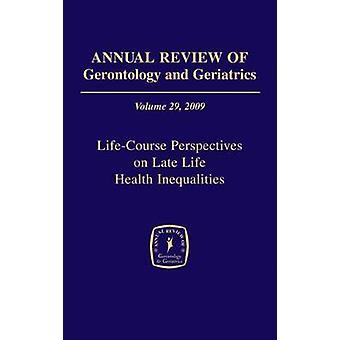 Årlig översyn av gerontologi och geriatrik volym 29 2009 livsförlopp perspektiv på sena liv hälsoskillnader genom Antonucci & Toni C.