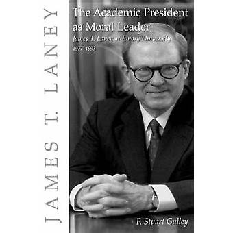 ACADEMIC PRESIDENT AS MORAL LEADER by Gulley & F. Stuart