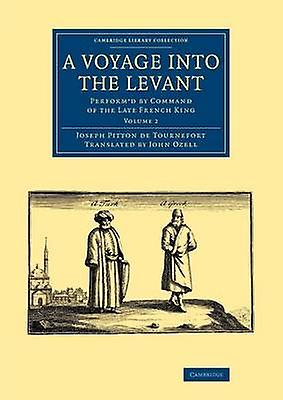 A Voyage Into the Levant Performd by Command of the Late French King by Tournefort & Joseph Pitton De