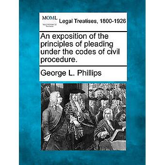 An exposition of the principles of pleading under the codes of civil procedure. by Phillips & George L.