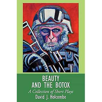 Beauty and the Botox A Collection of Short Plays by Holcombe & David J.
