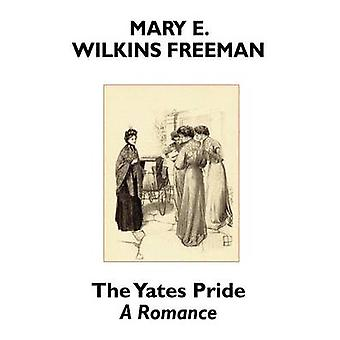 The Yates Pride A Romance by Freeman & Mary E. & Wilkins