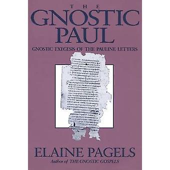 Exégesis gnóstica Pablo gnóstica de las letras de Pauline por Pagels y Elaine