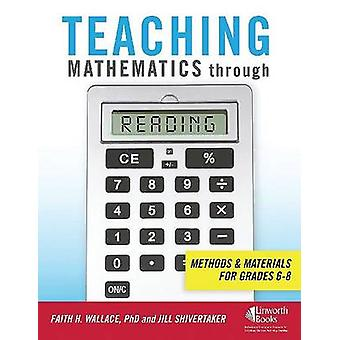 Teaching Mathematics through Reading Methods and Materials for Grades 68 by Wallace & Faith