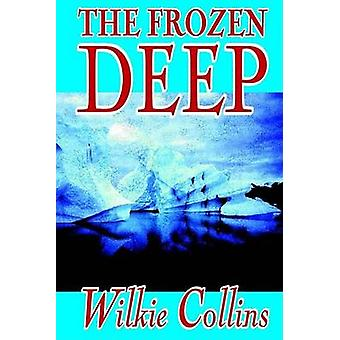 The Frozen Deep by Wilkie Collins Fiction Horror Mystery  Detective by Collins & Wilkie