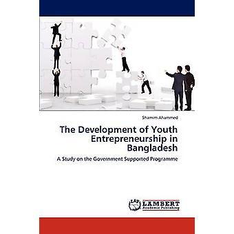 Die Entwicklung der Jugend des Unternehmertums in Bangladesch durch Ahammed & Shamim