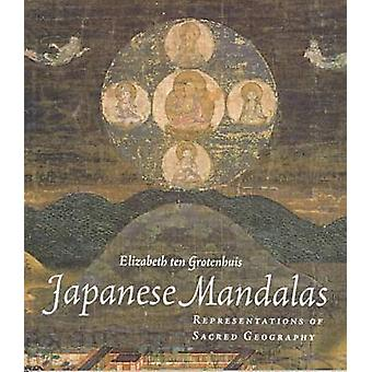 Japanese Mandalas - Representations of Sacred Geography by Elizabeth T