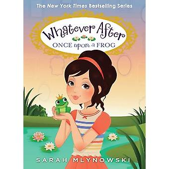 Once Upon a Frog (Whatever After #8) by Sarah Mlynowski - 97805457466
