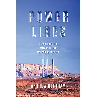 Power Lines - Phoenix and the Making of the Modern Southwest by Andrew