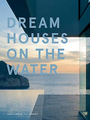 Dream Houses on the Water by Alexander Hosch - 9780764349591 Book