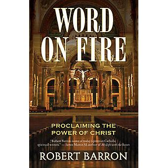 Word on Fire - Proclaiming the Power of Christ by Robert Barron - 9780