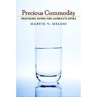 Precious Commodity - Providing Water for America's Cities by Martin V.
